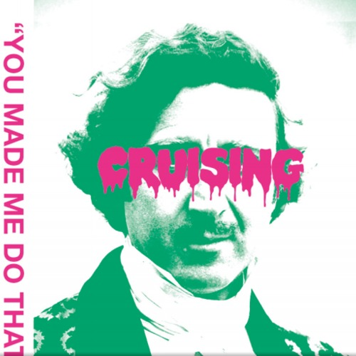 "Cruising – ""You Made Me Do That"""