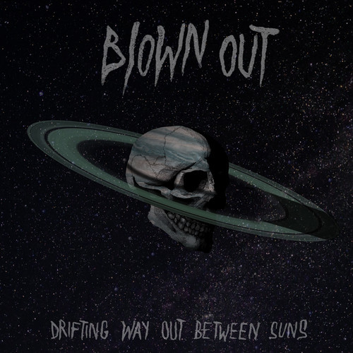 "Blown Out – ""Drifting Way Out Between Suns"""