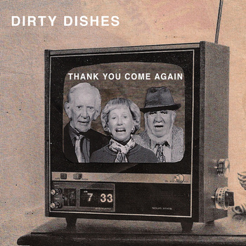"Dirty Dishes – ""Thank You Come Again"""