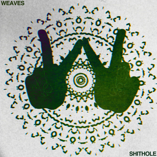 "Weaves – ""Shithole"""