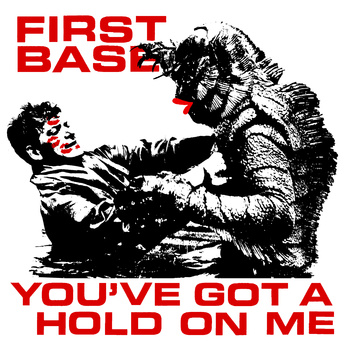 """First Base – """"You've Got A Hold On Me"""""""