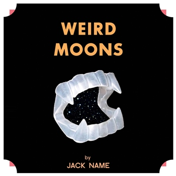 Jack Name – Weird Moons (Castle Face)