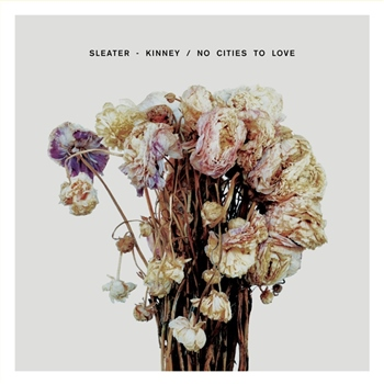 Sleater Kinney – No Cities To Love (Sub Pop)