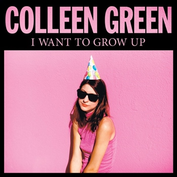 Colleen Green – I Want to Grow Up (Hardly Art)