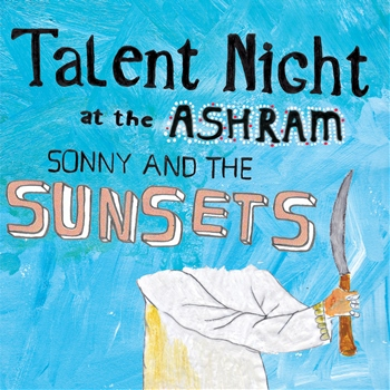 Sonny And The Sunsets – Talent Night At The Ashram (Polyvinyl)