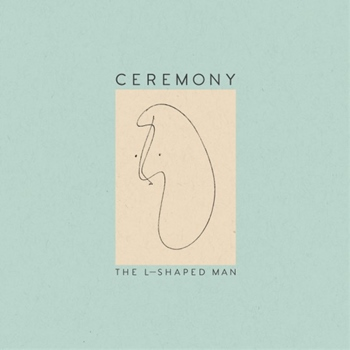 Ceremony – The L-Shaped Man (Matador)