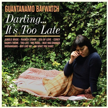 Guantanamo Baywatch – Darling… It's Too Late (Suicide Squeeze)