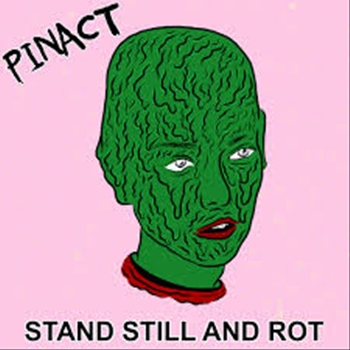 Pinact – Stand Still and Rot (Kanine)