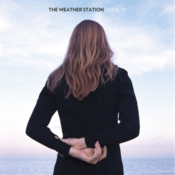The Weather Station – Loyalty (Paradise of Bachelors)