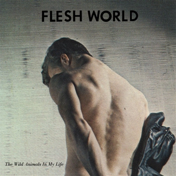 Flesh World – The Wild Animals In My Life (Iron Lung)