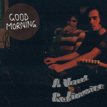 Good Morning – 'A Vessel / Radiovoice'