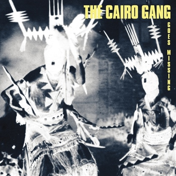 The Cairo Gang – Goes Missing (GOD?)