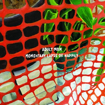 Adult Mom – Momentary Lapse of Happily (Tiny Engine)