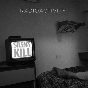 Radioactivity – Silent Kill (Dirtnap)