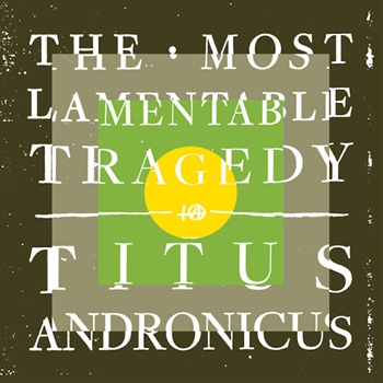 Titus Andronicus – The Most Lamentable Tragedy (Merge)