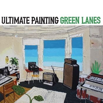 Ultimate Painting – Green Lanes (Trouble In Mind)