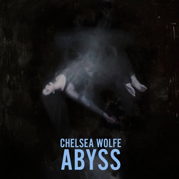 Chelsea Wolfe – Abyss (Sargent House)