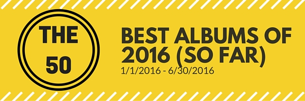 The 50 Best Albums of 2016 (So Far)