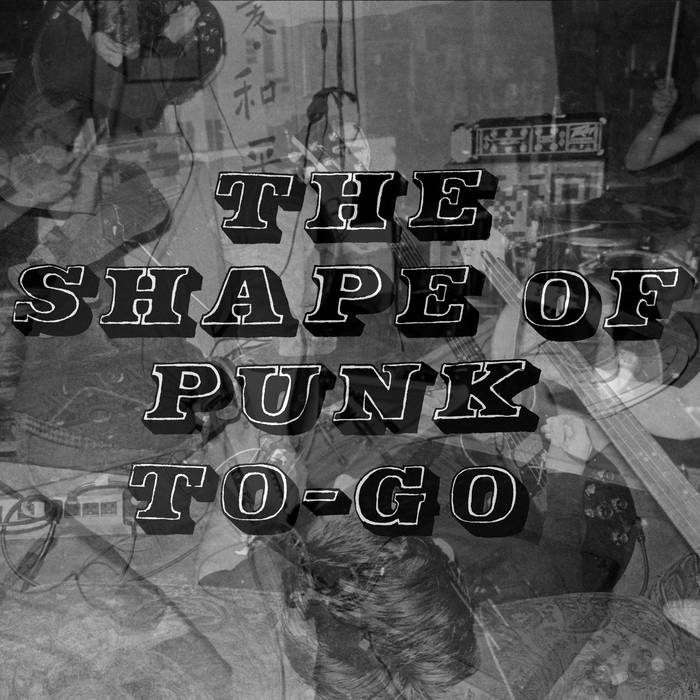 The Shape of Punk To-Go