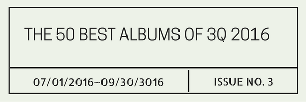 The 50 Best Albums of 3Q 2016
