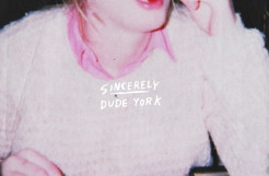 Dude York – Sincerely