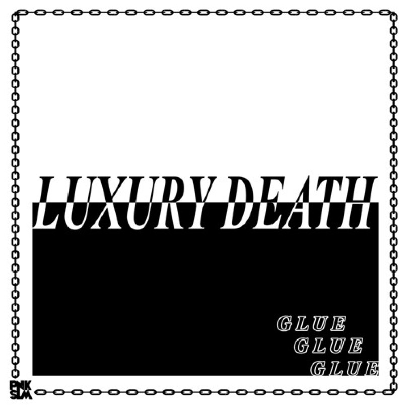 Luxury Death – 'Glue'