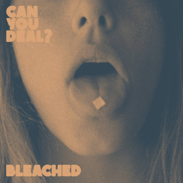 """Bleached – """"Can You Deal?"""""""
