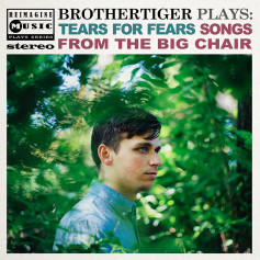 Brothertiger – Plays: Tears for Fears' Songs from the Big Chair