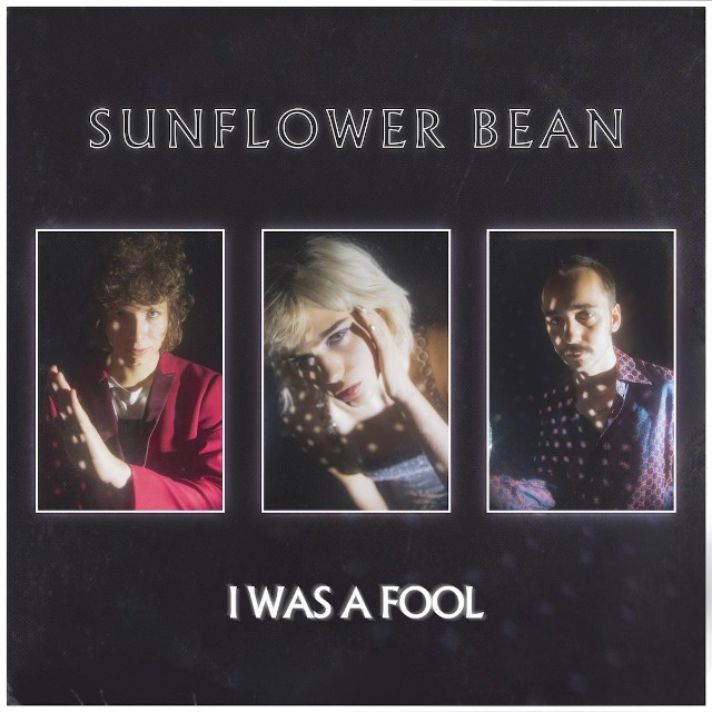 "Sunflower Bean – ""I Was A Fool"""