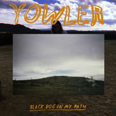 YOWLER – Black Dog In My Path