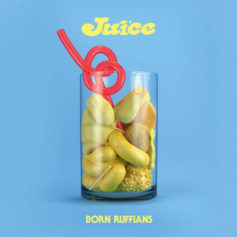 Born Ruffians – JUICE