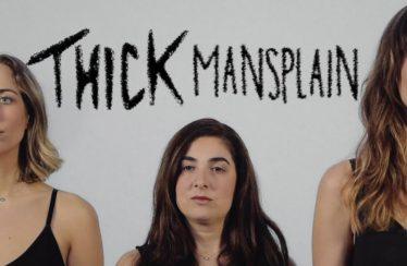 "THICK – ""Mansplain"""