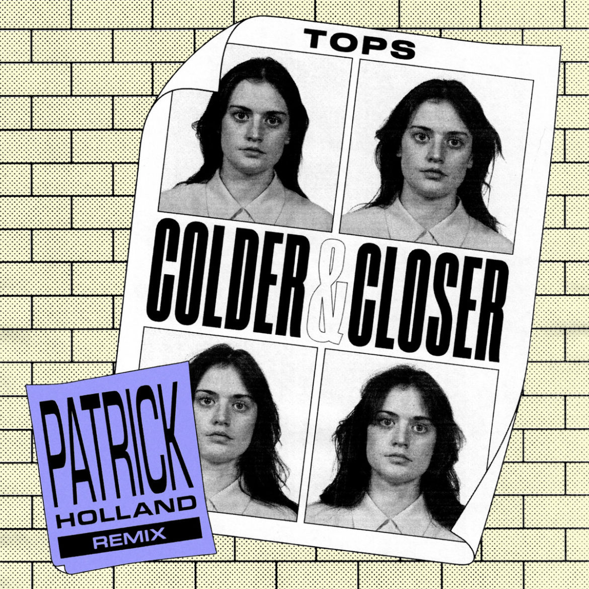 TOPS – Colder & Closer (Patrick Holland Remix)