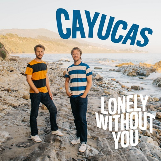 "Cayucas – ""Lonely Without You"""