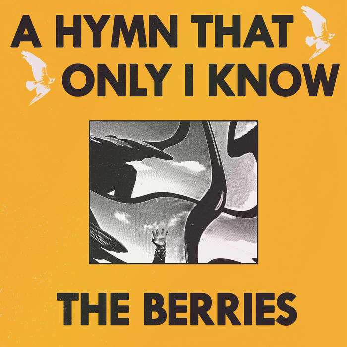 """The Berries – """"A Hymn That Only I Know"""""""