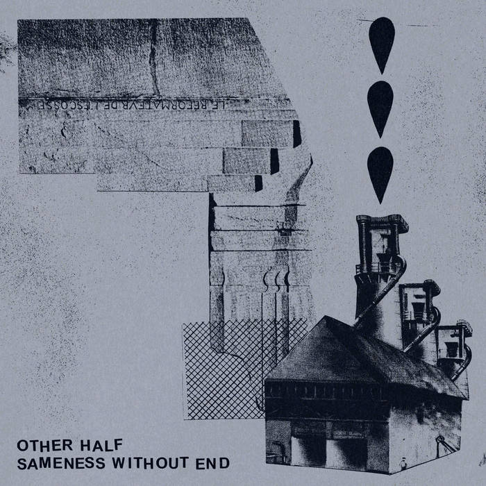 "Other Half – ""Sameness Without End"""