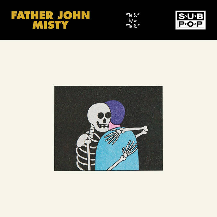 "Father John Misty – ""To S."" / ""To R."""