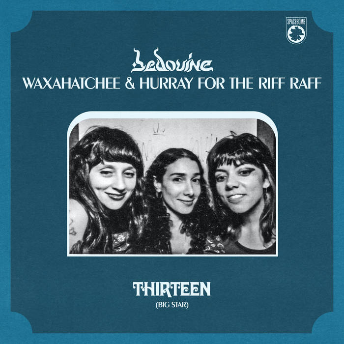 "Bedouine, Waxahatchee, Hurray for the Riff Raff – ""Thirteen"""