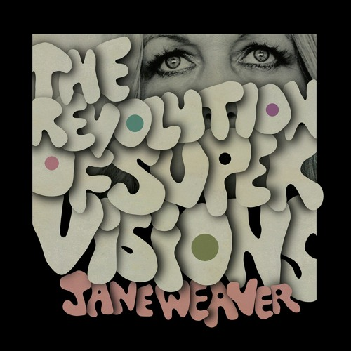 "Jane Weaver – ""The Revolution Of Super Visions"""