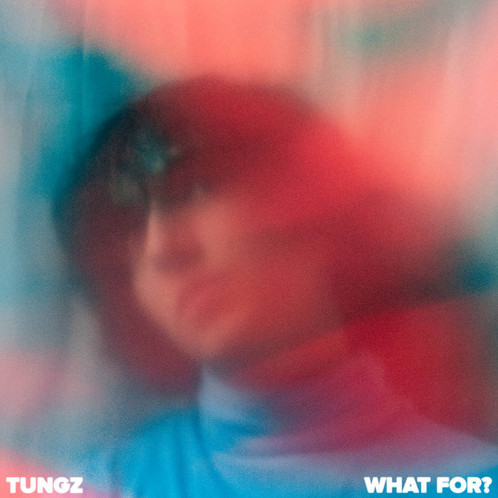 """Tungz – """"What For?"""""""
