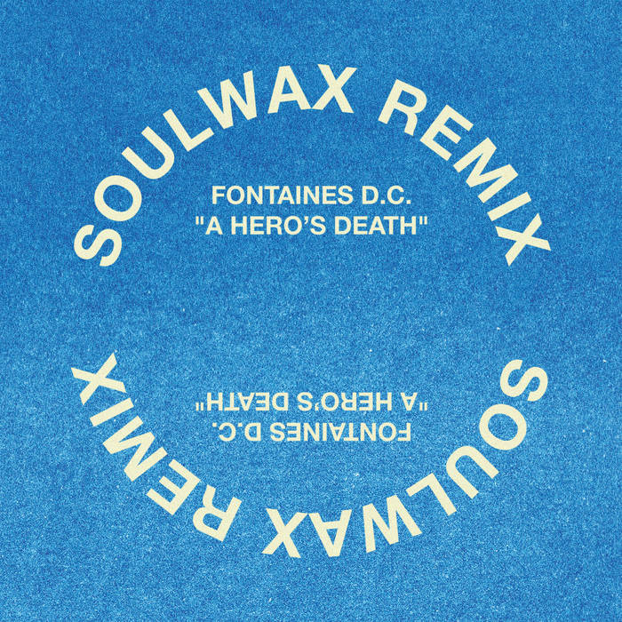 "Fontaines D.C. – ""A Hero's Death"" (Soulwax Remix)"